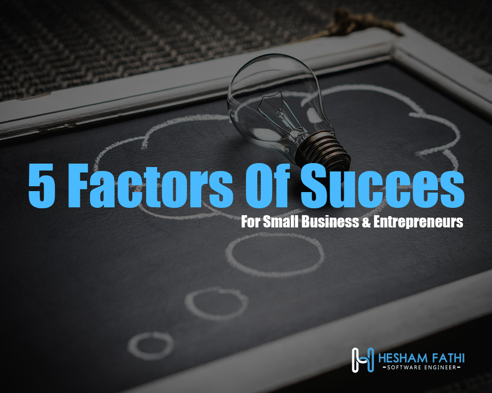 5 Factors Of Success For Small Businesses And Entrepreneurs
